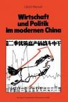 Wirtschaft Und Politik Im Modernen China: Eine Sozial- Und Wirtschaftsgeschichte Von 1842 Bis Nach Maos Tod - Ulrich Menzel
