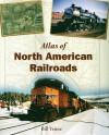 Atlas of North American Railroads - Bill Yenne