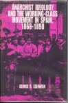 Anarchist Ideology and the Working-Class Movement in Spain, 1868-1898 - George Richard Esenwein
