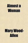 Almost a Woman - Mary Wood-Allen