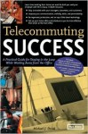 Telecommuting Success: A Practical Guide for Staying in the Loop While Working Away from the Office - Michael J. Dziak, Gil Gordon