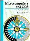 Microcomputers And Dos: A Short Course - Dennis P. Curtin