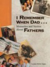 I Remember When Dad...: Memories & Stories about Fathers - Louise Egan, Ariel Books