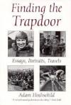 Finding the Trapdoor: Essays, Portraits, Travels - Adam Hochschild
