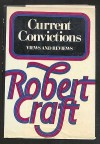 Current Convictions: Views and Reviews - Robert Craft