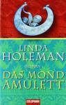 Das Mondamulett - Linda Holeman, Monika Köpfer
