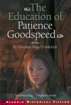 The Education of Patience Goodspeed - Heather Vogel Frederick
