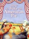 How to Bake an American Pie - Karma Wilson, Raúl Colón