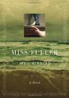 Miss Fuller: A Novel - April Bernard