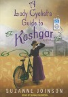 A Lady Cyclist's Guide to Kashgar - Suzanne Joinson, Susan Duerden