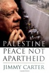 Palestine: Peace Not Apartheid - Jimmy Carter