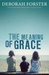 The Meaning of Grace - Deborah Forster