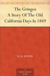 The Gringos A Story Of The Old California Days In 1849 - B.M. Bower, Anton Otto Fischer