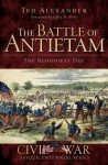The Battle of Antietam: The Bloodiest Day - Ted Alexander, Jeffry D. Wert
