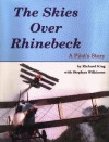 The Skies over Rhinebeck: A Pilot's Story - Richard King, Stephan Wilkinson