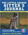 The Little League Hitter's Journal: Track Your Progress at the Plate with This Handy Logbook - Mark Gola, Dave Gallagher