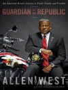 Guardian of the Republic: An American Ronin's Journey to Faith, Family, and Liberty - Allen West