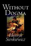 Without Dogma - Henryk Sienkiewicz