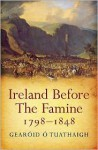 Ireland Before the Famine, 1798 1848 (The Gill History of Ireland, 9) (Gill history of Ireland) - Gearoid O'Tuathaigh