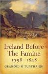 Ireland Before the Famine, 1798-1848 - Gearoid O'Tuathaigh, Gearoid O. Tuathaigh