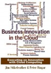 Business Innovation in the Cloud: Executing on Innovation With Cloud Computing - Jim Stikeleather, Peter Fingar