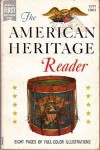 The American Heritage Reader - Bruce Catton, William Brandon, Rudolph Marx, Charles H. P. Copeland, Clifford Dowdey, Alvin Harlow, Arnold Whitridge, Clay Perry, Willard King, Duncan Emrich, Eugene Kingman, Victor W. von Hagen, Boyd B. Stutler, Lynn W. Turner, George R. Stewart, Alan Villiers, William