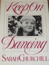 Keep on Dancing: An Autobiography - Sarah Churchill