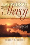 Marvelous Mercy: The Shocking Truth about the Mercy of God - Robert Henson