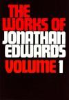 The Works of Jonathan Edwards: Volume 1 - Jonathan Edwards