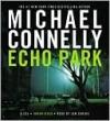 Echo Park (Harry Bosch Series #12) - Michael Connelly, Len Cariou