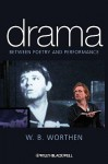 Drama: Between Poetry And Performance - W. B. Worthen