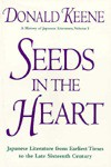 Seeds in the Heart: Japanese Literature from Earliest Times to the Late Sixteenth Century - Donald Keene