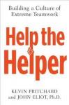 Extreme Teamwork: Building a Help-the-Helper Culture - Kevin L. Pritchard, John Eliot