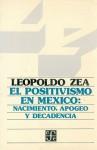 El Positivismo En M'Xico: Nacimiento, Apogeo y Decadencia - Leopoldo Zea