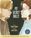 My Secret Bully - Trudy Ludwig, Abigail Marble