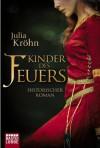 Kinder des Feuers: Historischer Roman (German Edition) - Julia Kröhn