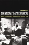 Disintegrating the Musical: Black Performance and American Musical Film - Arthur Knight