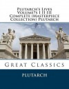 Plutarch's Lives Volume?s I II III Complete (Masterpiece Collection) Plutarch: Great Classics - Plutarch