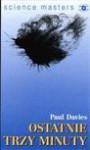 Ostatnie trzy minuty: o ostatecznym losie wszechświata - Paul Davies, Piotr Amsterdamski