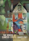 The House of Canted Steps - Gary Fry