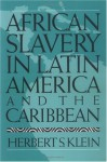 African Slavery in Latin America and the Caribbean - Herbert S. Klein