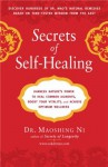 Secrets of Self-Healing: Harness Nature's Power to Heal Common Ailments, Boost Your Vitality,and Achieve Optimum Wellness - Maoshing Ni