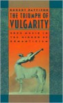 The Triumph of Vulgarity: Rock Music in the Mirror of Romanticism - Robert Pattison