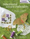 Dimensional Machine Embroidery: 10+ Specialty Techniques for Amazing Results [With DVD ROM] - Deborah Jones
