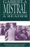Gabriela Mistral: A Reader - Isabel Allende, Marjorie Agosín, Gabriela Mistral, Maria Jacketti