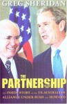 The Partnership: The Inside Story of the US-Australian Alliance Under Howard and Bush - Greg Sheridan