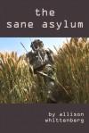 The Sane Asylum - Allison Whittenberg