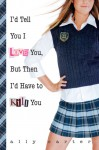 I'd Tell You I Love You, but Then I'd Have to Kill You (Gallagher Girls Series #1) - Ally Carter