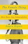 The Female Thing: Dirt, Sex, Envy, Vulnerability - Laura Kipnis