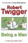 Being a Man in the Lousy Modern World - Robert Twigger